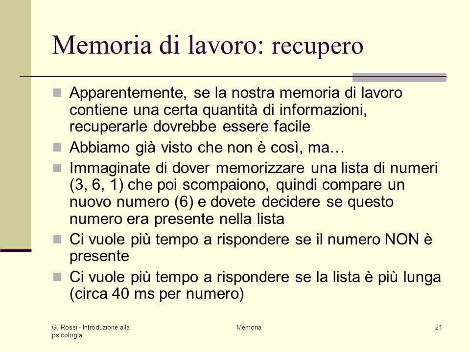 G. Rossi - Introduzione alla psicologia Memoria21 Memoria di lavoro: recupero Apparentemente, se la nostra memoria di lavoro contiene una certa quanti