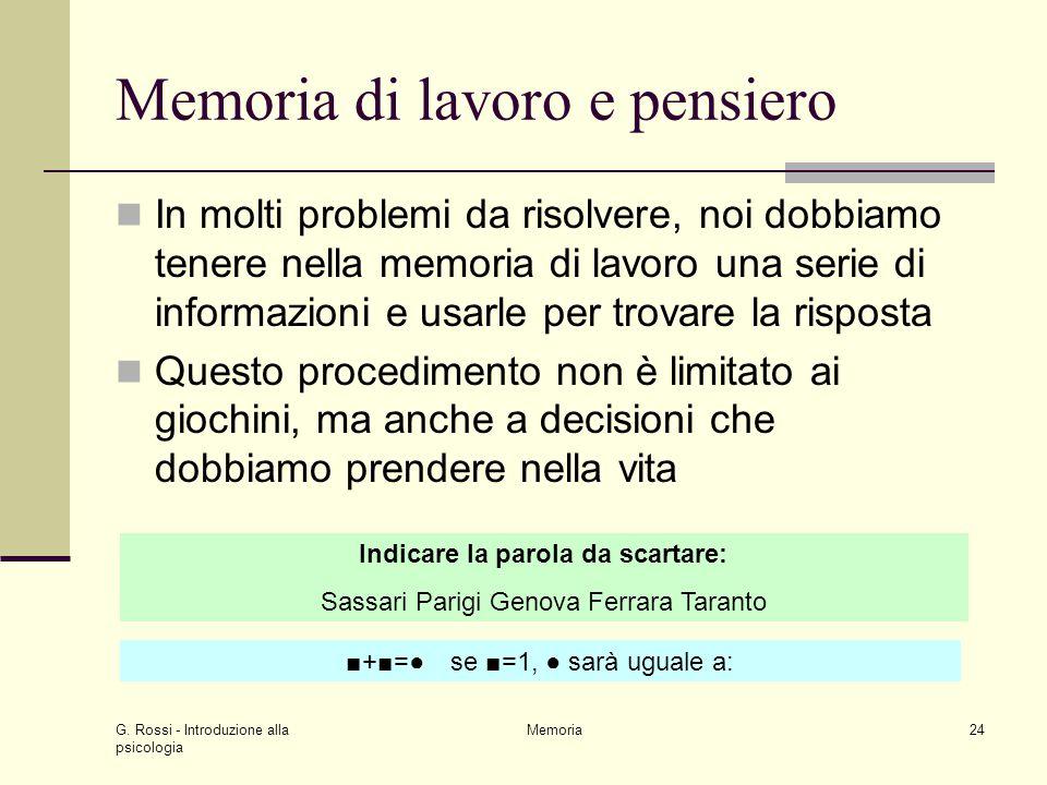 G. Rossi - Introduzione alla psicologia Memoria24 Memoria di lavoro e pensiero In molti problemi da risolvere, noi dobbiamo tenere nella memoria di la