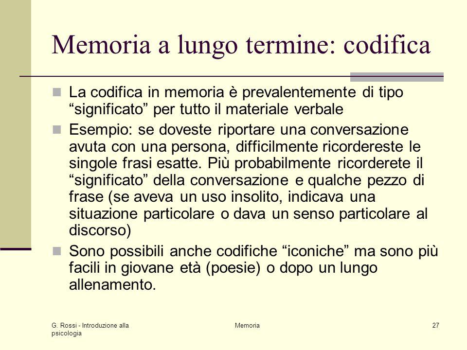 """G. Rossi - Introduzione alla psicologia Memoria27 Memoria a lungo termine: codifica La codifica in memoria è prevalentemente di tipo """"significato"""" per"""