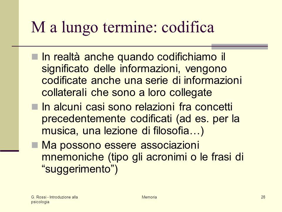 G. Rossi - Introduzione alla psicologia Memoria28 M a lungo termine: codifica In realtà anche quando codifichiamo il significato delle informazioni, v