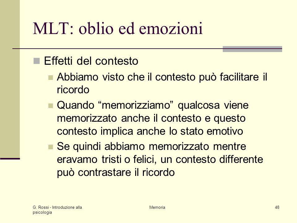 G. Rossi - Introduzione alla psicologia Memoria48 MLT: oblio ed emozioni Effetti del contesto Abbiamo visto che il contesto può facilitare il ricordo