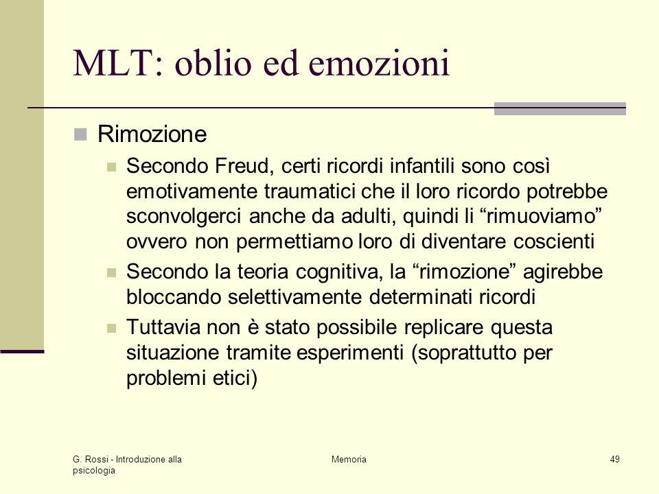 G. Rossi - Introduzione alla psicologia Memoria49 MLT: oblio ed emozioni Rimozione Secondo Freud, certi ricordi infantili sono così emotivamente traum