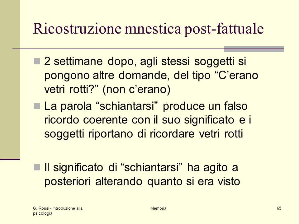 G. Rossi - Introduzione alla psicologia Memoria65 Ricostruzione mnestica post-fattuale 2 settimane dopo, agli stessi soggetti si pongono altre domande