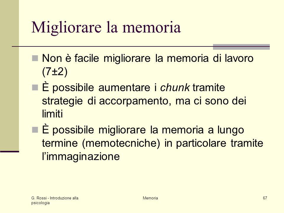 G. Rossi - Introduzione alla psicologia Memoria67 Migliorare la memoria Non è facile migliorare la memoria di lavoro (7±2) È possibile aumentare i chu