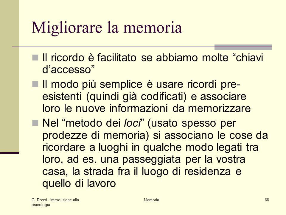"""G. Rossi - Introduzione alla psicologia Memoria68 Migliorare la memoria Il ricordo è facilitato se abbiamo molte """"chiavi d'accesso"""" Il modo più sempli"""