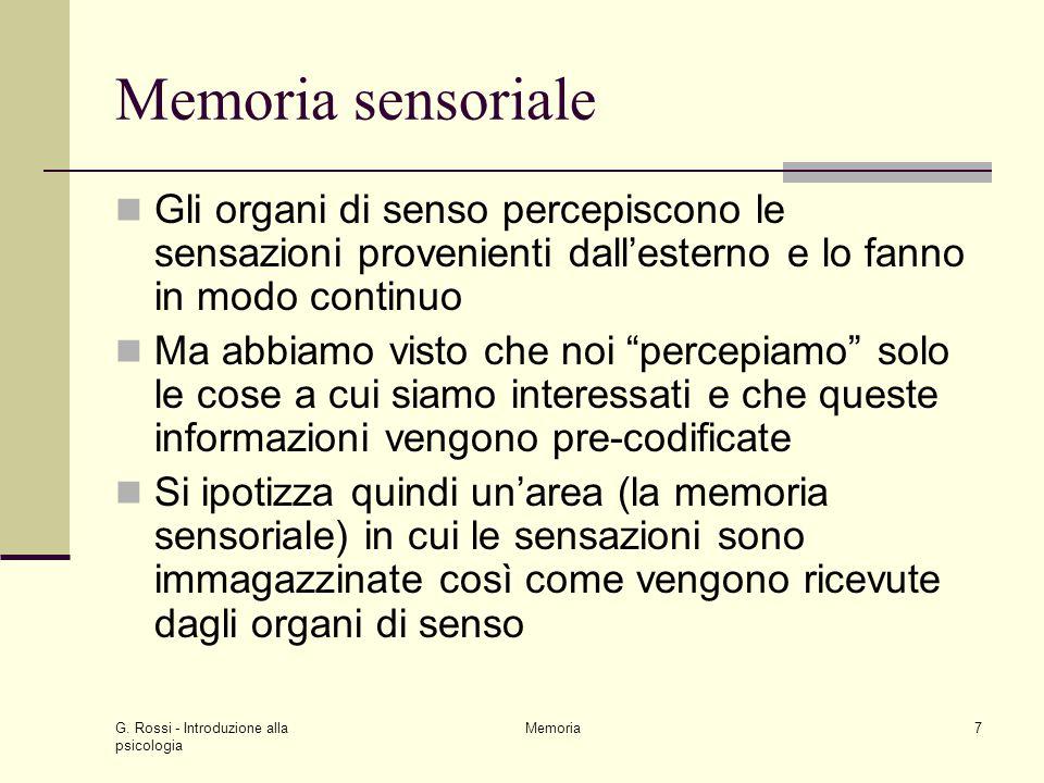 G. Rossi - Introduzione alla psicologia Memoria7 Memoria sensoriale Gli organi di senso percepiscono le sensazioni provenienti dall'esterno e lo fanno