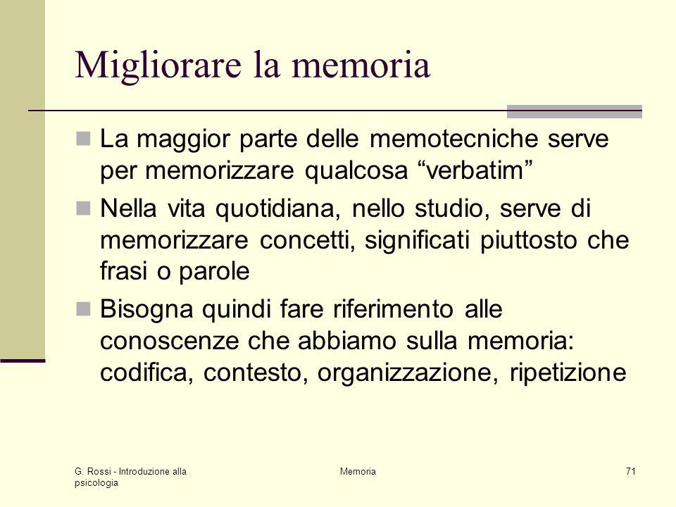 """G. Rossi - Introduzione alla psicologia Memoria71 Migliorare la memoria La maggior parte delle memotecniche serve per memorizzare qualcosa """"verbatim"""""""