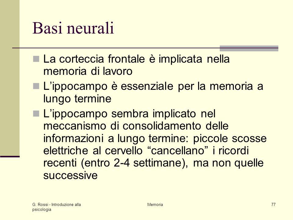 G. Rossi - Introduzione alla psicologia Memoria77 Basi neurali La corteccia frontale è implicata nella memoria di lavoro L'ippocampo è essenziale per