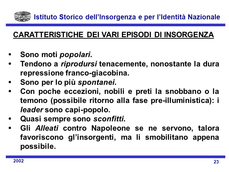 Istituto Storico dell'Insorgenza e per l'Identità Nazionale 23 2002 CARATTERISTICHE DEI VARI EPISODI DI INSORGENZA  Sono moti popolari.