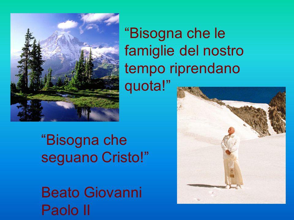 """""""Bisogna che le famiglie del nostro tempo riprendano quota!"""" """"Bisogna che seguano Cristo!"""" Beato Giovanni Paolo II"""