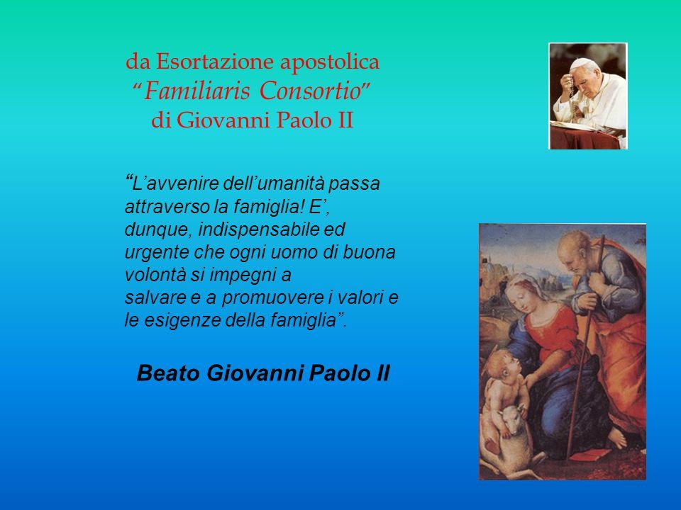 """da Esortazione apostolica """" Familiaris Consortio """" di Giovanni Paolo II """" L'avvenire dell'umanità passa attraverso la famiglia! E', dunque, indispensa"""
