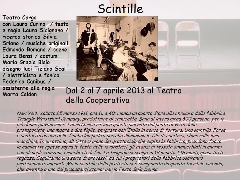 Scintille Dal 2 al 7 aprile 2013 al Teatro della Cooperativa Teatro Cargo con Laura Curino / testo e regia Laura Sicignano / ricerca storica Silvia Sr