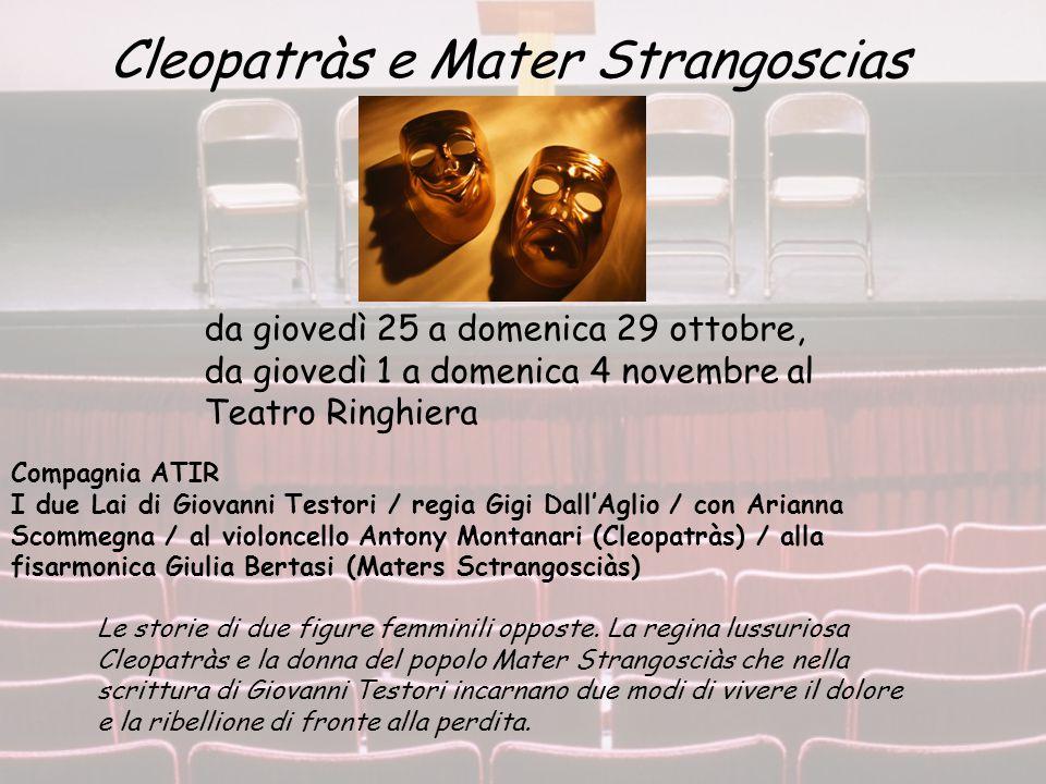 Compagnia ATIR I due Lai di Giovanni Testori / regia Gigi Dall'Aglio / con Arianna Scommegna / al violoncello Antony Montanari (Cleopatràs) / alla fis