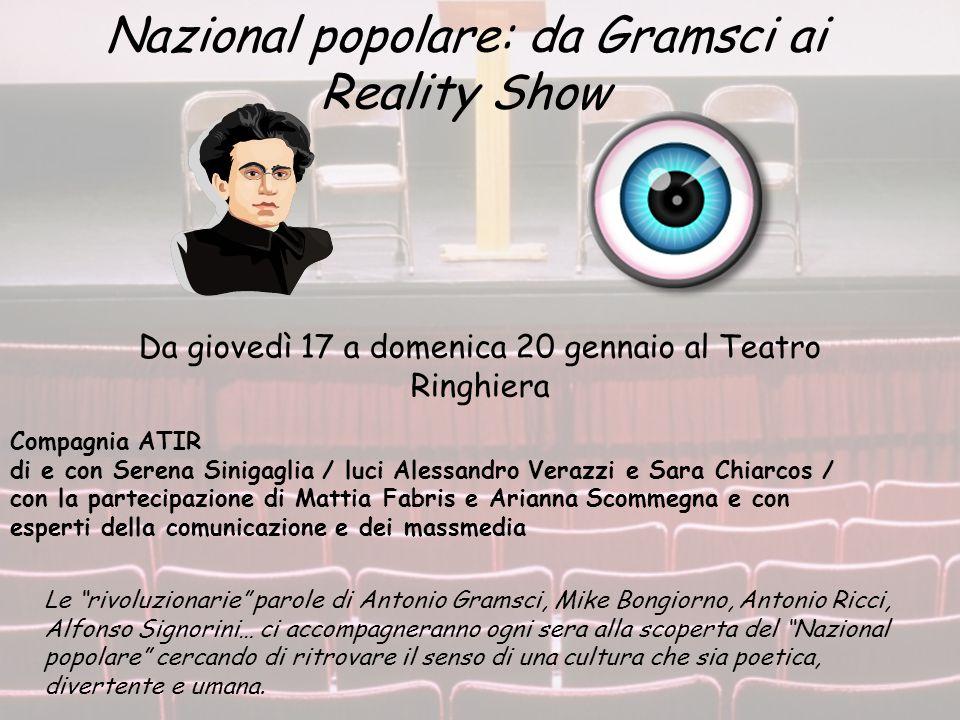 Nazional popolare: da Gramsci ai Reality Show Da giovedì 17 a domenica 20 gennaio al Teatro Ringhiera Compagnia ATIR di e con Serena Sinigaglia / luci