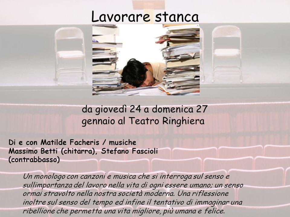 Lavorare stanca da giovedì 24 a domenica 27 gennaio al Teatro Ringhiera Di e con Matilde Facheris / musiche Massimo Betti (chitarra), Stefano Fascioli