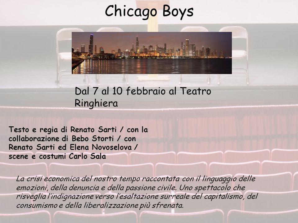 Chicago Boys Dal 7 al 10 febbraio al Teatro Ringhiera Testo e regia di Renato Sarti / con la collaborazione di Bebo Storti / con Renato Sarti ed Elena