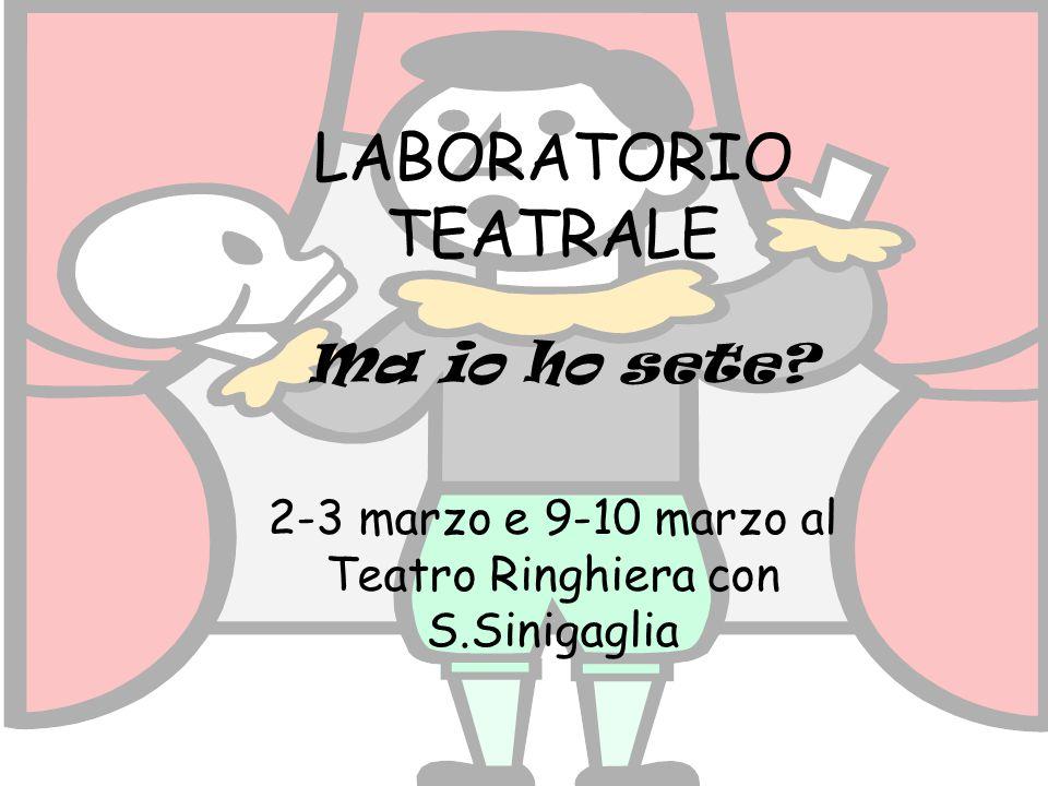 LABORATORIO TEATRALE 2-3 marzo e 9-10 marzo al Teatro Ringhiera con S.Sinigaglia Ma io ho sete?