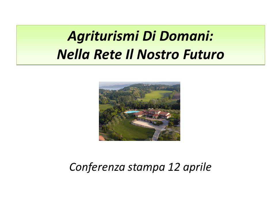 Agriturismi Di Domani: Nella Rete Il Nostro Futuro Conferenza stampa 12 aprile