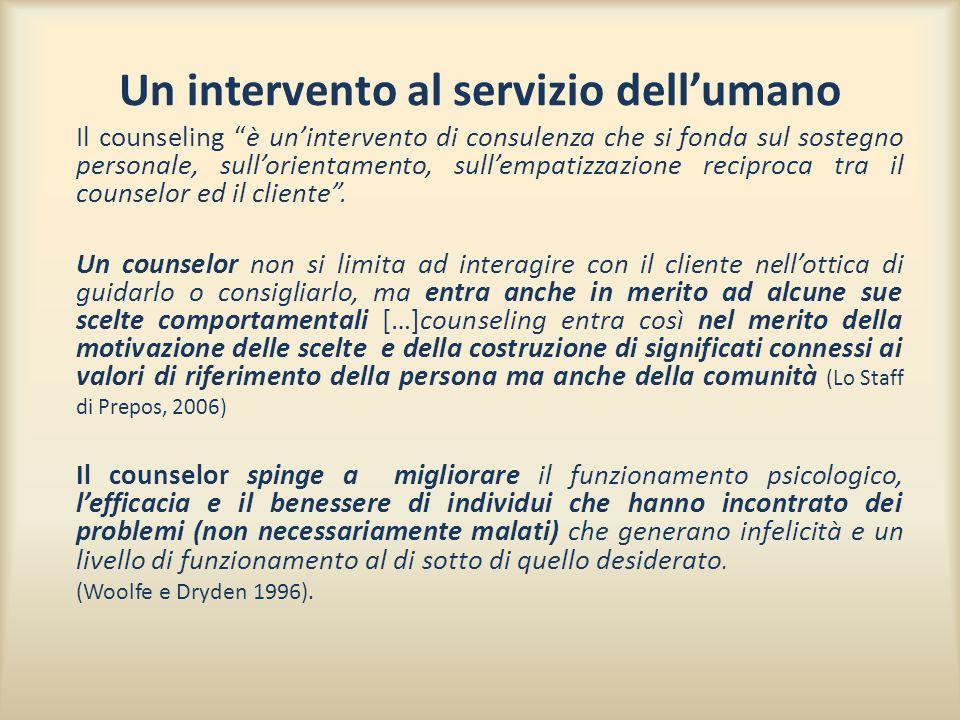 Un intervento al servizio dell'umano Il counseling è un'intervento di consulenza che si fonda sul sostegno personale, sull'orientamento, sull'empatizzazione reciproca tra il counselor ed il cliente .