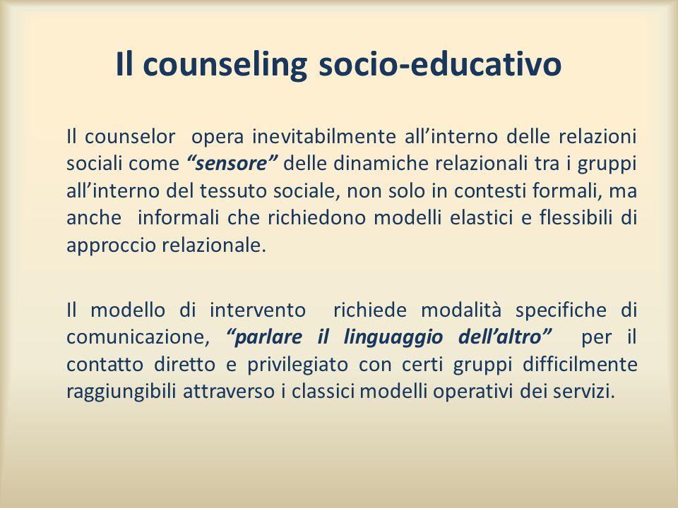 """Il counseling socio-educativo Il counselor opera inevitabilmente all'interno delle relazioni sociali come """"sensore"""" delle dinamiche relazionali tra i"""
