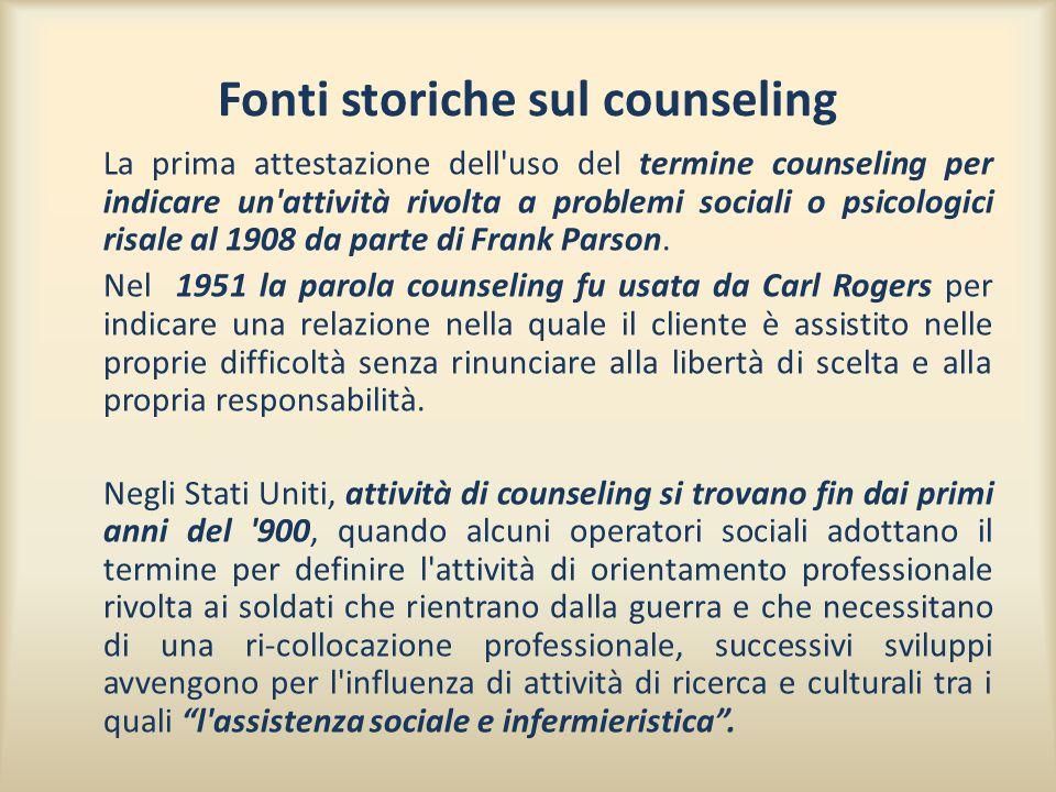 Fonti storiche sul counseling La prima attestazione dell uso del termine counseling per indicare un attività rivolta a problemi sociali o psicologici risale al 1908 da parte di Frank Parson.