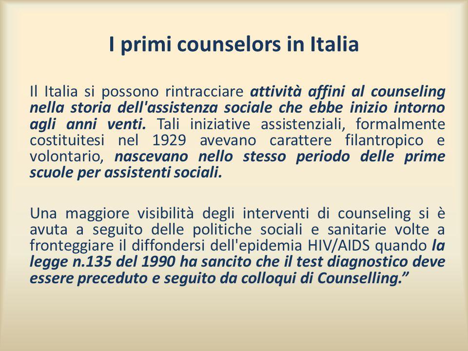 I primi counselors in Italia Il Italia si possono rintracciare attività affini al counseling nella storia dell'assistenza sociale che ebbe inizio into