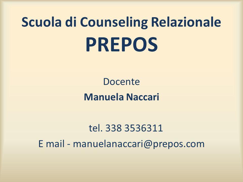 Scuola di Counseling Relazionale PREPOS Docente Manuela Naccari tel. 338 3536311 E mail - manuelanaccari@prepos.com