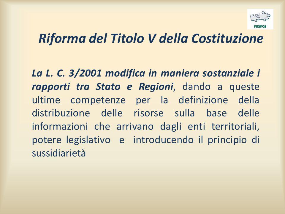 Riforma del Titolo V della Costituzione La L. C. 3/2001 modifica in maniera sostanziale i rapporti tra Stato e Regioni, dando a queste ultime competen