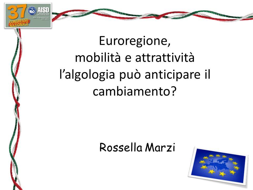 Euroregione, mobilità e attrattività l'algologia può anticipare il cambiamento? Rossella Marzi