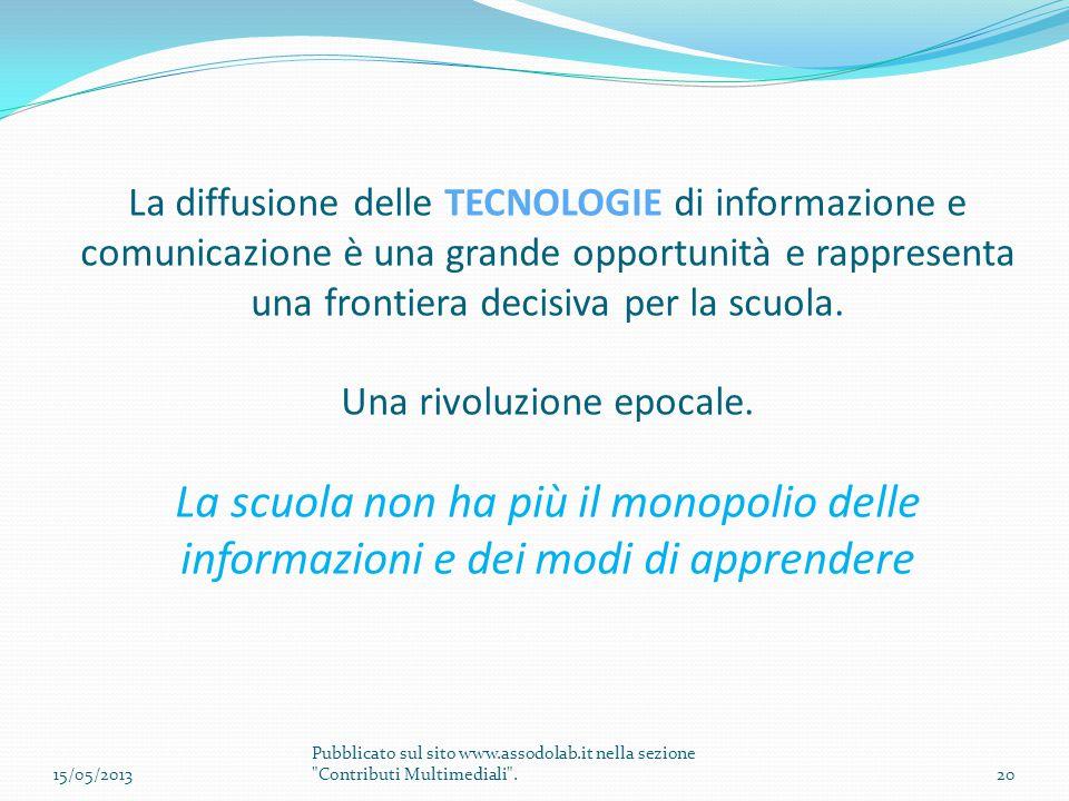 La diffusione delle TECNOLOGIE di informazione e comunicazione è una grande opportunità e rappresenta una frontiera decisiva per la scuola. Una rivolu