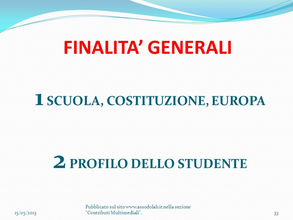 FINALITA' GENERALI 1 SCUOLA, COSTITUZIONE, EUROPA 2 PROFILO DELLO STUDENTE 15/05/201333 Pubblicato sul sito www.assodolab.it nella sezione