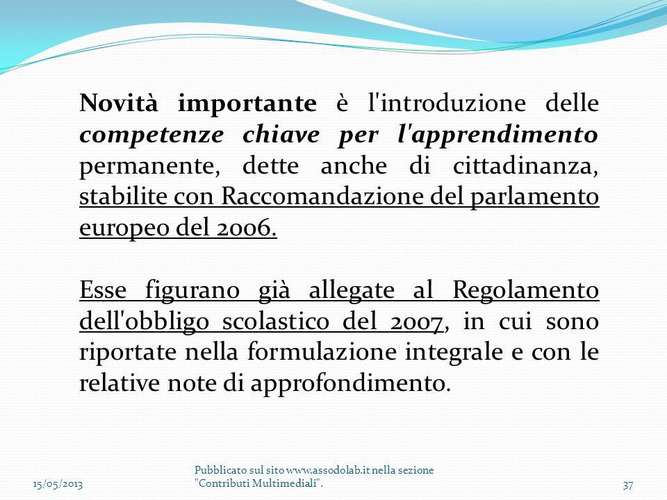 Novità importante è l'introduzione delle competenze chiave per l'apprendimento permanente, dette anche di cittadinanza, stabilite con Raccomandazione