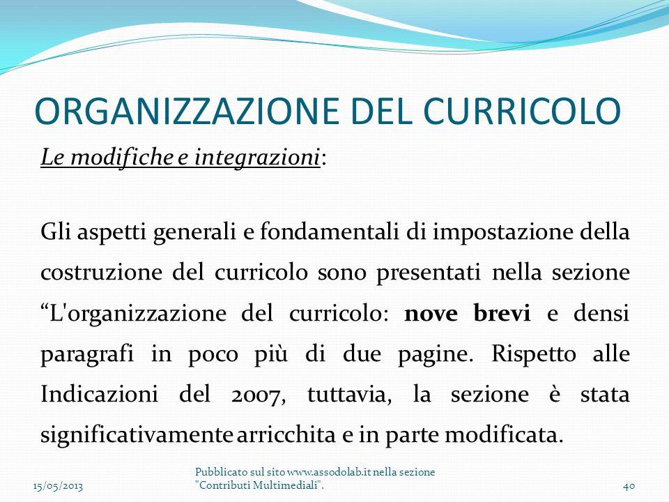 ORGANIZZAZIONE DEL CURRICOLO Le modifiche e integrazioni: Gli aspetti generali e fondamentali di impostazione della costruzione del curricolo sono pre