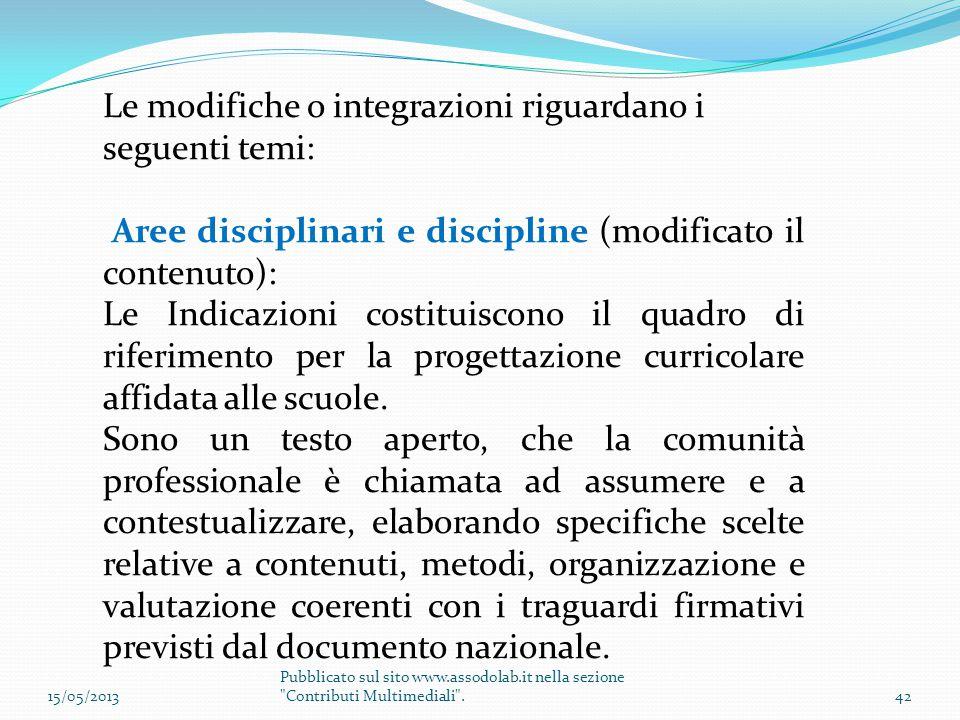 Le modifiche o integrazioni riguardano i seguenti temi: Aree disciplinari e discipline (modificato il contenuto): Le Indicazioni costituiscono il quad