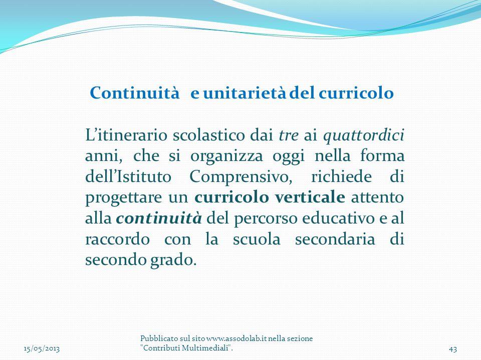 Continuità e unitarietà del curricolo L'itinerario scolastico dai tre ai quattordici anni, che si organizza oggi nella forma dell'Istituto Comprensivo