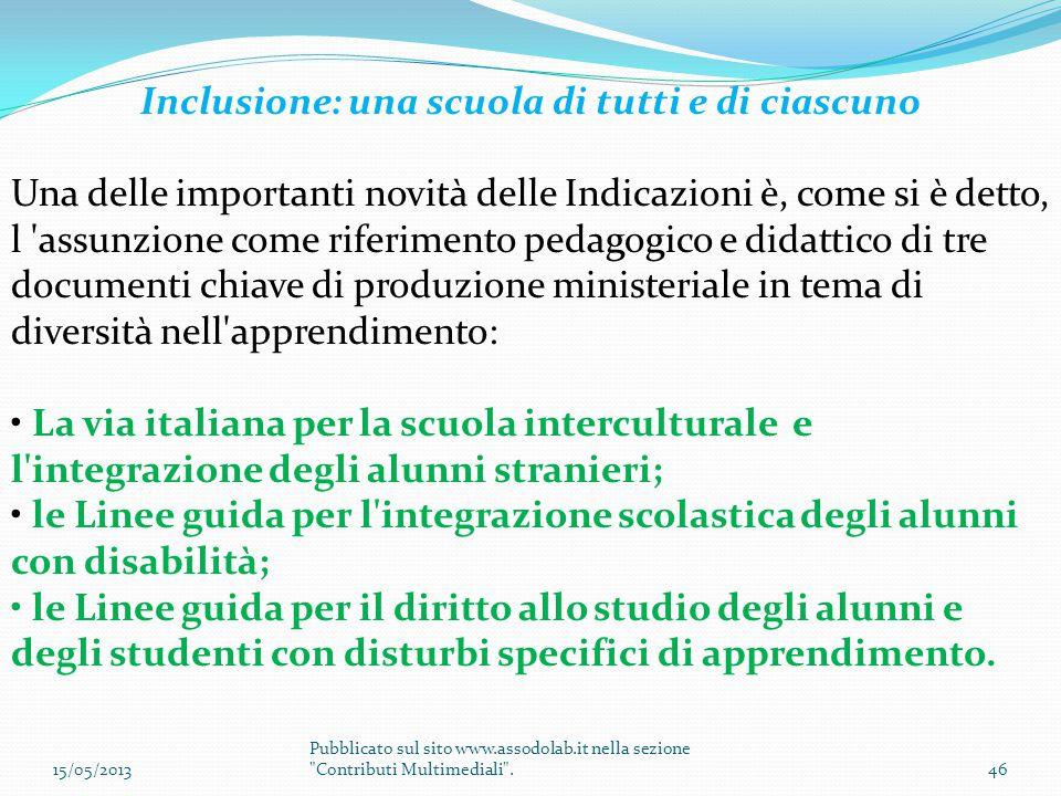 Inclusione: una scuola di tutti e di ciascuno Una delle importanti novità delle Indicazioni è, come si è detto, l 'assunzione come riferimento pedagog
