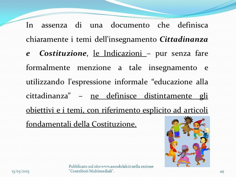 In assenza di una documento che definisca chiaramente i temi dell'insegnamento Cittadinanza e Costituzione, le Indicazioni – pur senza fare formalment