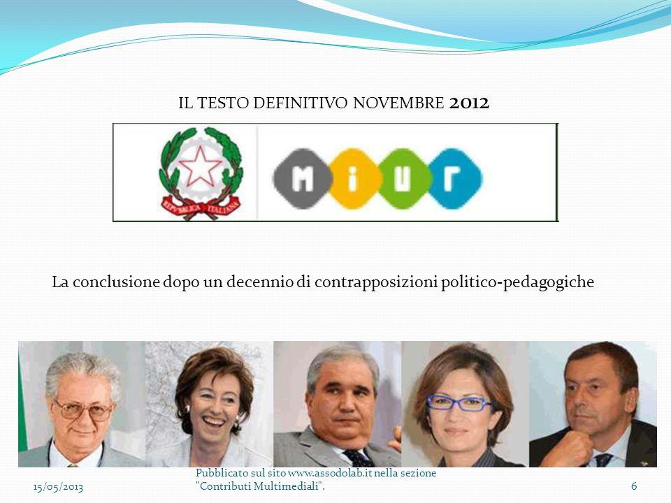 IL TESTO DEFINITIVO NOVEMBRE 2012 La conclusione dopo un decennio di contrapposizioni politico-pedagogiche 15/05/20136 Pubblicato sul sito www.assodol
