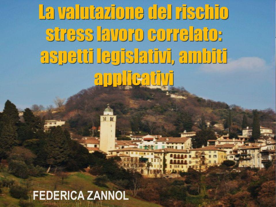 La valutazione del rischio stress lavoro correlato: aspetti legislativi, ambiti applicativi FEDERICA ZANNOL
