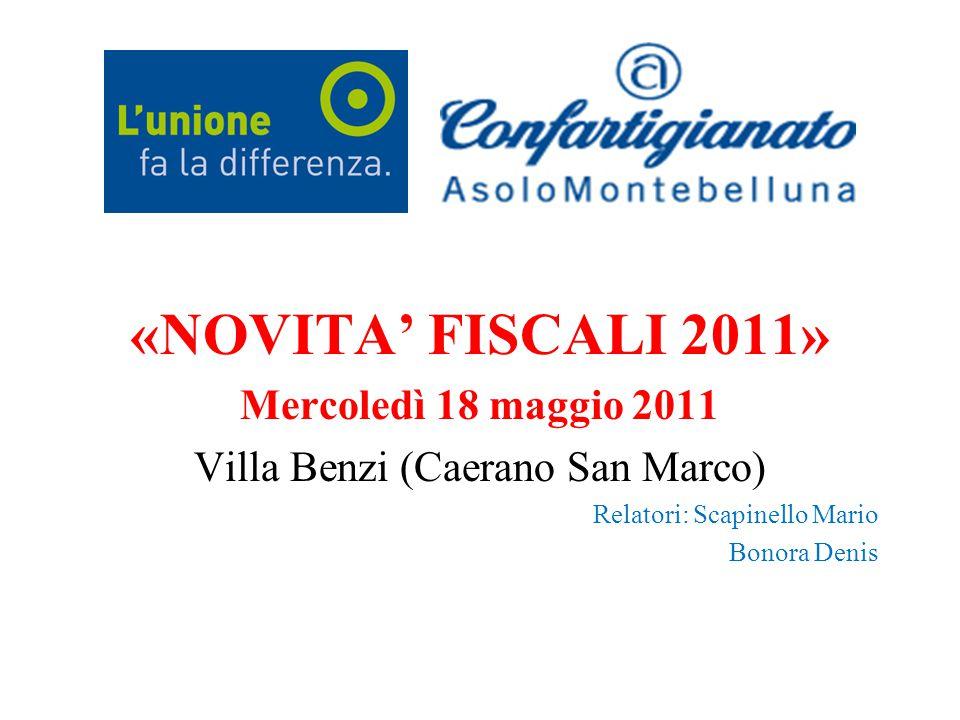 «NOVITA' FISCALI 2011» Mercoledì 18 maggio 2011 Villa Benzi (Caerano San Marco) Relatori: Scapinello Mario Bonora Denis