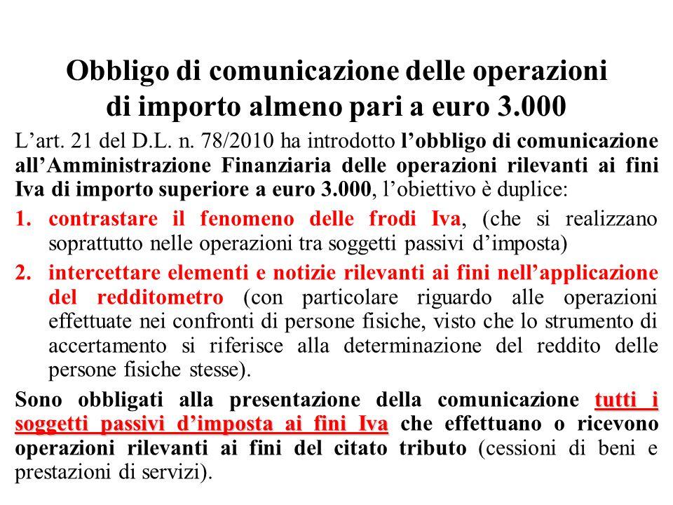 Obbligo di comunicazione delle operazioni di importo almeno pari a euro 3.000 L'art. 21 del D.L. n. 78/2010 ha introdotto l'obbligo di comunicazione a