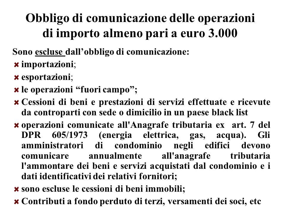 Obbligo di comunicazione delle operazioni di importo almeno pari a euro 3.000 Sono escluse dall'obbligo di comunicazione: importazioni; esportazioni;