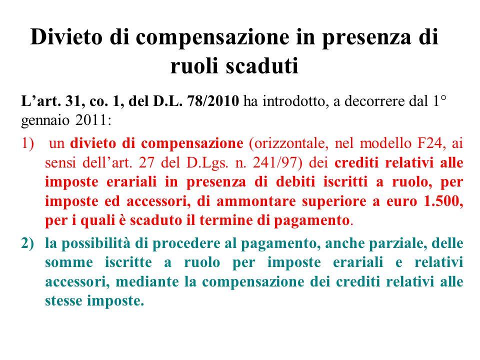 Divieto di compensazione in presenza di ruoli scaduti L'art. 31, co. 1, del D.L. 78/2010 ha introdotto, a decorrere dal 1° gennaio 2011: 1) un divieto