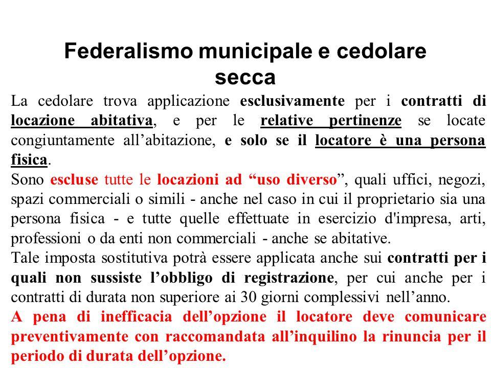 Federalismo municipale e cedolare secca La cedolare trova applicazione esclusivamente per i contratti di locazione abitativa, e per le relative pertin