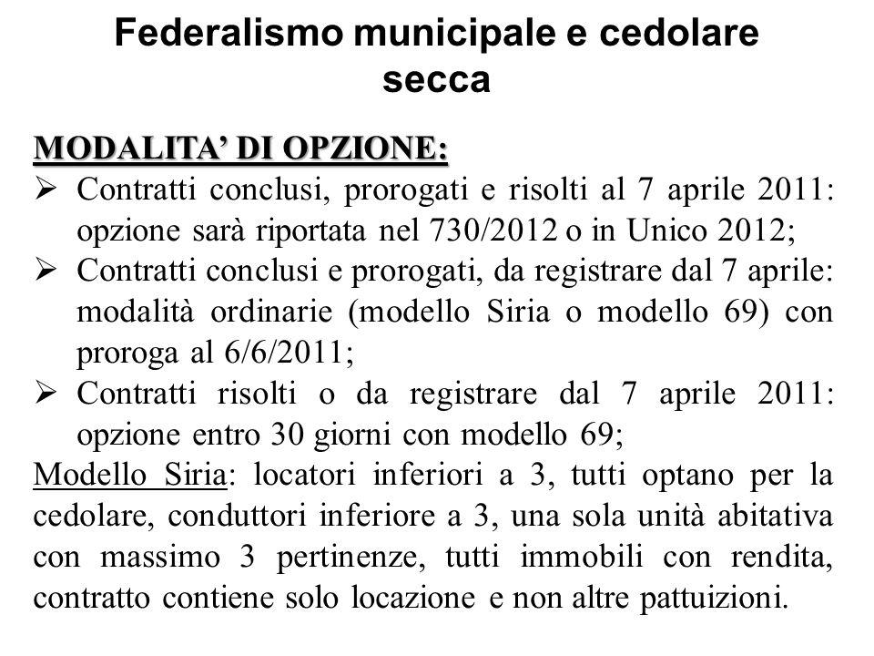 Federalismo municipale e cedolare secca MODALITA' DI OPZIONE:  Contratti conclusi, prorogati e risolti al 7 aprile 2011: opzione sarà riportata nel 7