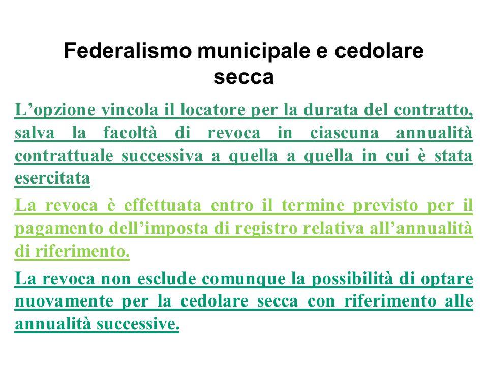Federalismo municipale e cedolare secca L'opzione vincola il locatore per la durata del contratto, salva la facoltà di revoca in ciascuna annualità co