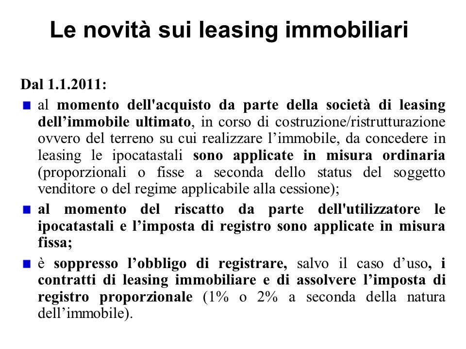 Le novità sui leasing immobiliari Dal 1.1.2011: al momento dell'acquisto da parte della società di leasing dell'immobile ultimato, in corso di costruz