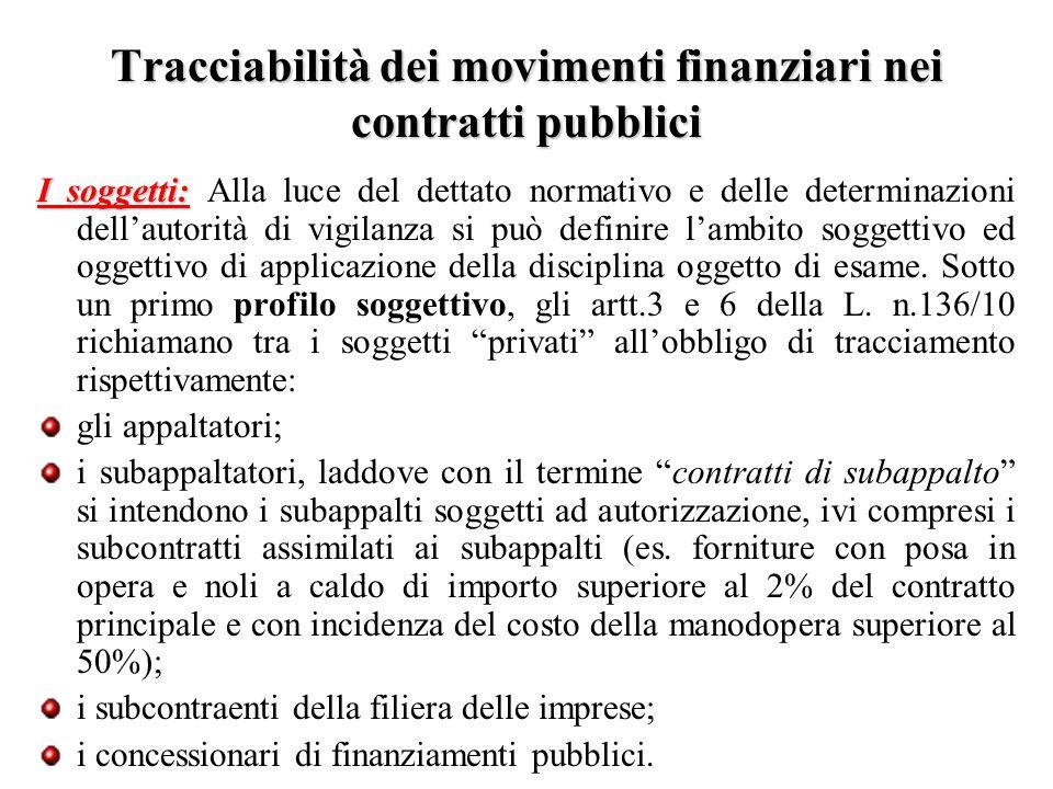 Tracciabilità dei movimenti finanziari nei contratti pubblici I soggetti: I soggetti: Alla luce del dettato normativo e delle determinazioni dell'auto