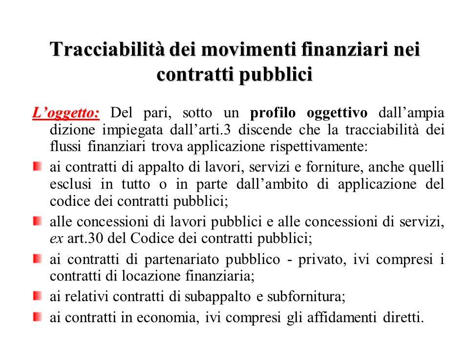 Tracciabilità dei movimenti finanziari nei contratti pubblici L'oggetto: L'oggetto: Del pari, sotto un profilo oggettivo dall'ampia dizione impiegata