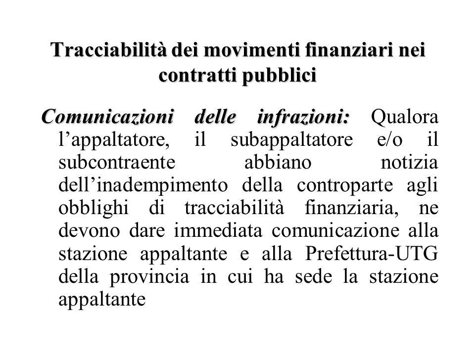 Tracciabilità dei movimenti finanziari nei contratti pubblici Comunicazioni delle infrazioni: Comunicazioni delle infrazioni: Qualora l'appaltatore, i